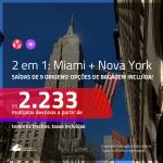 Promoção de Passagens 2 em 1 – <b>MIAMI + NOVA YORK</b>! A partir de R$ 2.233, todos os trechos, c/ taxas! Com opções de BAGAGEM INCLUÍDA!