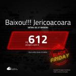 Black Friday!!! BAIXOU!!! Promoção de Passagens para <b>JERICOACOARA</b>! A partir de R$ 612, ida e volta, c/ taxas!