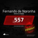 Black Friday!!! Promoção de Passagens para <b>FERNANDO DE NORONHA</b>! A partir de R$ 557, ida e volta, c/ taxas!