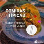 Comidas típicas: pratos e bebidas pelo mundo