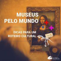 Principais museus do mundo: dicas para um roteiro cultural