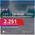 Promoção de Passagens 2 em 1 – <b>ILHA DO SAL, Cabo Verde, na África + MILÃO</b>! A partir de R$ 2.251, todos os trechos, c/ taxas!