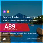 Promoção de <b>PASSAGEM + HOTEL</b> para <b>FLORIANÓPOLIS</b>! A partir de R$ 489, por pessoa, quarto duplo, c/ taxas em até 10x SEM JUROS!