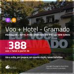 Promoção de <b>PASSAGEM + HOTEL</b> para <b>GRAMADO</b>! A partir de R$ 388, por pessoa, quarto duplo, c/ taxas em até 10x SEM JUROS!