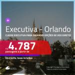 Promoção de Passagens em <b>CLASSE EXECUTIVA</b> para <b>ORLANDO</b>! A partir de R$ 4.787, ida e volta, c/ taxas! Com opções de VOO DIRETO!