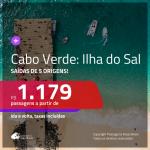 Promoção de Passagens para a <b>ILHA DO SAL, Cabo Verde, na África</b>! A partir de R$ 1.179, ida e volta, c/ taxas!