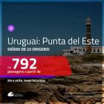 Promoção de Passagens para o <b>URUGUAI: Punta del Este</b>! A partir de R$ 792, ida e volta, c/ taxas!