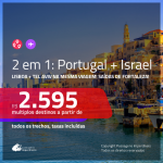 Promoção de Passagens 2 em 1 – <b>PORTUGAL: Lisboa + ISRAEL: Tel Aviv</b>! A partir de R$ 2.595, todos os trechos, c/ taxas!