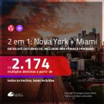 Promoção de Passagens 2 em 1 – <b>NOVA YORK + MIAMI</b>! A partir de R$ 2.174, todos os trechos, c/ taxas! Datas para viajar até OUTUBRO 2020, inclusive nas FÉRIAS e FERIADOS!