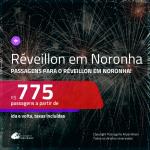 Passagens em promoção para o <b>RÉVEILLON</b>! Vá para <b>FERNANDO DE NORONHA</b>! A partir de R$ 775, ida e volta, c/ taxas!