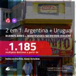 Promoção de Passagens 2 em 1 para a <b>ARGENTINA + URUGUAI</b> – Vá para: <b>BUENOS AIRES + MONTEVIDEO</b>! A partir de R$ 1.185, todos os trechos, c/ taxas!