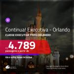 Continua!!! Passagens em <b>CLASSE EXECUTIVA</b> para <b>ORLANDO</b>! A partir de R$ 4.789, ida e volta, c/ taxas!