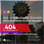 Promoção de <b>PASSAGEM + HOSPEDAGEM</b> para <b>GRAMADO</b>! A partir de R$ 404, por pessoa, quarto duplo, c/ taxas, em até 10x SEM JUROS!