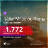 Continua!!! Promoção de Passagens para a <b>ITÁLIA: Milão ou Roma</b>! A partir de R$ 1.772, ida e volta, c/ taxas!
