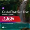 Promoção de Passagens para a <b>COSTA RICA: San Jose</b>! A partir de R$ 1.604, ida e volta, c/ taxas!