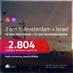 Promoção de Passagens 2 em 1 – <b>AMSTERDAM + ISRAEL: Tel Aviv</b>! A partir de R$ 2.804, todos os trechos, c/ taxas!