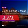 Promoção de Passagens 2 em 1 – <b>PARIS + MILÃO</b>! A partir de R$ 2.372, todos os trechos, c/ taxas!