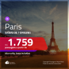 Promoção de Passagens para <b>PARIS</b>! A partir de R$ 1.759, ida e volta, c/ taxas!