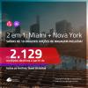 Promoção de Passagens 2 em 1 – <b>MIAMI + NOVA YORK</b>! A partir de R$ 2.129, todos os trechos, c/ taxas! Opções de BAGAGEM INCLUÍDA!