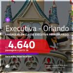 Promoção de Passagens em <b>CLASSE EXECUTIVA</b> para <b>ORLANDO</b>! A partir de R$ 4.640, ida e volta, c/ taxas!