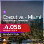 Passagens em <b>CLASSE EXECUTIVA</b> para <b>MIAMI</b>! A partir de R$ 4.056, ida e volta, c/ taxas!