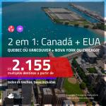 Promoção de Passagens 2 em 1 – <b>CANADÁ: Quebec ou Vancouver + EUA: Chicago ou Nova York</b>! A partir de R$ 2.155, todos os trechos, c/ taxas!