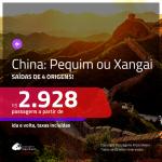Promoção de Passagens para a <b>CHINA: Pequim ou Xangai</b>! A partir de R$ 2.928, ida e volta, c/ taxas!