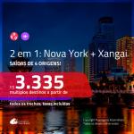 Promoção de Passagens 2 em 1 – <b>NOVA YORK + XANGAI</b>! A partir de R$ 3.335, todos os trechos, c/ taxas!