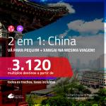 Promoção de Passagens 2 em 1 para a <b>CHINA</b> – Vá para: <b>PEQUIM + XANGAI</b>! A partir de R$ 3.120, todos os trechos, c/ taxas! Opções de BAGAGEM INCLUÍDA!