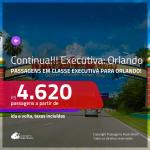 Continua!!! Promoção de Passagens em <b>CLASSE EXECUTIVA</b> para <b>ORLANDO</b>! A partir de R$ 4.620, ida e volta, c/ taxas!