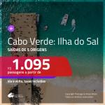 Promoção de Passagens para a <b>ILHA DO SAL, Cabo Verde na Africa</b>! A partir de R$ 1.095, ida e volta, c/ taxas!