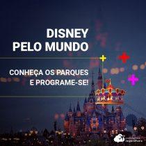 Disney pelo Mundo: conheça os parques e programe-se!