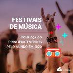 Festivais de Música: conheça os principais pelo mundo em 2020