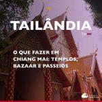 O que fazer em Chiang Mai: templos, bazaar e passeios
