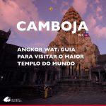 Angkor Wat: guia para visitar o maior templo do Camboja