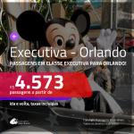 Passagens em <b>CLASSE EXECUTIVA</b> para <b>ORLANDO</b>! A partir de R$ 4.573, ida e volta, c/ taxas!