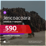 Promoção de Passagens para <b>JERICOACOARA</b>! A partir de R$ 590, ida e volta, c/ taxas!