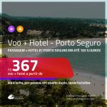 Promoção de <b>PASSAGEM + HOTEL</b> para <b>PORTO SEGURO</b>! A partir de R$ 367, por pessoa, quarto duplo, c/ taxas em até 10x SEM JUROS! Com opções de CAFÉ DA MANHÃ incluso!