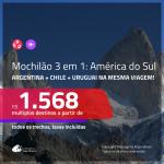 MOCHILÃO AMÉRICA DO SUL!!!  Promoção de Passagens 3 em 1 – <b>ARGENTINA: Buenos Aires + CHILE: Santiago + URUGUAI: Montevideo</b>! A partir de R$ 1.568, todos os trechos, c/ taxas!