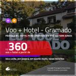 Promoção de <b>PASSAGEM + HOTEL</b> para <b>GRAMADO</b>! A partir de R$ 360, por pessoa, quarto duplo, c/ taxas em até 10x SEM JUROS! Opções de CAFÉ DA MANHÃ INCLUSO!