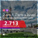 Promoção de Passagens 2 em 1 – <b>PARIS + ISRAEL: Tel Aviv</b>! A partir de R$ 2.713, todos os trechos, c/ taxas!