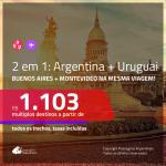Promoção de Passagens 2 em 1 – <b>ARGENTINA: Buenos Aires + URUGUAI: Montevideo</b>! A partir de R$ 1.103, todos os trechos, c/ taxas!