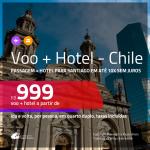 Promoção de <b>PASSAGEM + HOTEL</b> para o <b>CHILE: Santiago</b>! A partir de R$ 999, por pessoa, quarto duplo, c/ taxas!