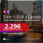 Promoção de Passagens 2 em 1 – <b>EUA: Chicago, Miami ou Nova York + CANADÁ: Quebec ou Vancouver</b>! A partir de R$ 2.296, todos os trechos, c/ taxas! Com opções de BAGAGEM INCLUÍDA!