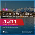 Promoção de Passagens 2 em 1 para a <b>ARGENTINA</b> – Escolha 2 entre: <b>Bariloche, Buenos Aires, El Calafate, Mendoza ou Ushuaia</b>! A partir de R$ 1.211, todos os trechos, c/ taxas!