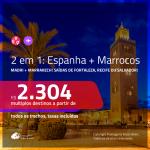 Promoção de Passagens 2 em 1 – <b>ESPANHA: Madri + MARROCOS: Marrakech</b>! A partir de R$ 2.304, todos os trechos, c/ taxas!