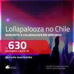 Promoção de Passagens para o <b>LOLLAPALOOZA 2020</b> em <b>SANTIAGO, no Chile</b>!!! A partir de R$ 630, ida e volta, c/ taxas!