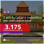 Promoção de Passagens 2 em 1 – <b>INDONÉSIA: Jakarta + QATAR: Doha</b>, voando pela QATAR! A partir de R$ 3.175, todos os trechos, c/ taxas! Opções de BAGAGEM INCLUÍDA!