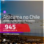 Promoção de Passagens para <b>CALAMA:</b> Deserto do <b>ATACAMA, no CHILE</b>! A partir de R$ 945, ida e volta, c/ taxas!