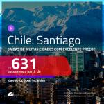 MUITO BOM!!! Várias origens!!! Passagens para o <b>CHILE: Santiago</b>! A partir de R$ 631, ida e volta, c/ taxas!